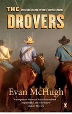 The Drovers : Stories Behind the Heroes of Our Stock Routes - Evan McHugh