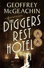 Diggers Rest Hotel : A Charlie Berlin Mystery - Geoffrey McGeachin