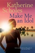 Make Me an Idol - Katherine Scholes