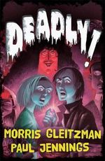 Deadly! : All Six Books in One - Morris Gleitzman
