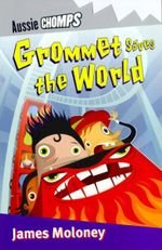 Aussie Chomps : Grommet Saves the World : Primary School Readers - James Moloney