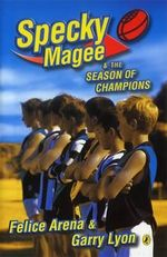 Specky Magee and the Season of Champions : Specky Magee Series : Book 3 - Felice Arena