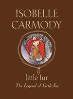 Little Fur : The Legend of Little Fur Series : Book 1 - Isobelle Carmody