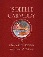 A Fox Called Sorrow : The Legend of Little Fur Series : Book 2 - Isobelle Carmody