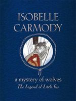 A Mystery of Wolves : The Legend of Little Fur Series : Book 3 - Isobelle Carmody