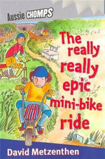 Aussie Chomps : The Really Really Epic Mini Bike Ride : Primary School Readers - David Metzenthen