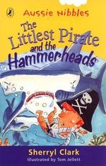 Aussie Nibbles : The Littlest Pirate and the Hammerheads : For Young Readers - Sherryl Clark