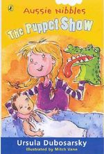 Aussie Nibbles : The Puppet Show : For Young Readers - Ursula Dubosarsky