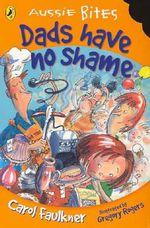 Aussie Bites : Dads Have No Shame : Aussie Bites Readers - Carol Faulkner