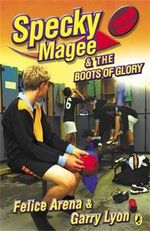Specky Magee and the Boots of Glory : Specky Magee Series : Book 4 - Felice Arena