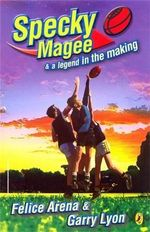 Specky Magee and a Legend in the Making : Specky Magee Series : Book 5 - Felice Arena