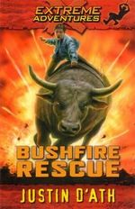 Bushfire Rescue: Extreme Adventures :  Extreme Adventures - Justin D'Ath