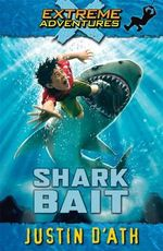 Shark Bait : Extreme Adventures - Justin D'Ath