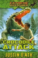 Crocodile Attack : Extreme Adventures - Justin D'Ath