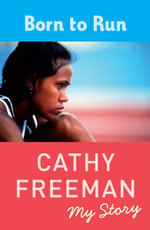 Born to Run :  My Story - Cathy Freeman