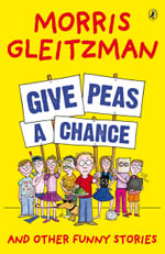 Give Peas a Chance :  And Other Funny Stories - Morris Gleitzman