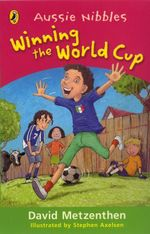 Aussie Nibbles : Winning The World Cup  : For Young Readers - David Metzenthen