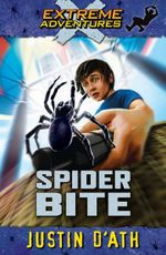 Spider Bite: Extreme Adventures : Extreme Adventures - Justin D'Ath