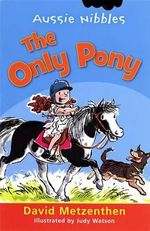 Aussie Nibbles : The Only Pony : For Young Readers - David Metzenthen