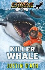 Killer Whale : Extreme Adventures - Justin D'Ath
