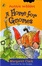 Aussie Nibbles : A Home for Gnomes  : For Young Readers - Clark Margaret