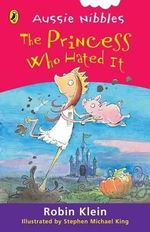Aussie Nibbles : The Princess Who Hated It : For Young Readers - Robin Klein