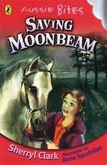 Aussie Bites : Saving Moonbeam - Sherryl Clark