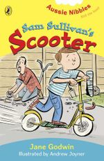 Aussie Nibbles : Sam Sullivan's Scooter : For Young Readers - Jane Godwin