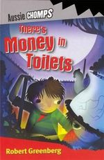 Aussie Chomps : There's Money in Toilets : Primary School Readers - Robert Greenberg