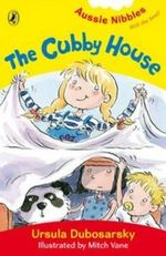 Aussie Nibbles : The Cubby House : For Young Readers - Ursula Dubosarsky