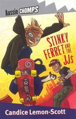Aussie Chomps : Stinky Ferret & the JJs : Primary School Readers - Candice Lemon-Scott