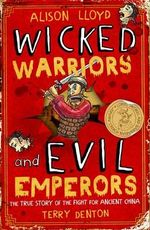 Wicked Warriors and Evil Emperors : The True Story of the Fight for Ancient China - Alison Lloyd