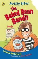 Aussie Bites : The Baked Bean Bandit : Aussie Bites Ser. - Simon Mitchell