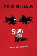 Siggy and Amber : A Boy. a Girl. a Ghostly Puzzle - Doug MacLeod