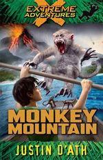 Monkey Mountain : Extreme Adventures :  Extreme Adventures - Justin D'Ath