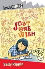 Aussie Chomps : Just One Wish : Primary School Readers - Sally Rippin