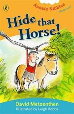 Aussie Nibbles : Hide That Horse! : For Young Readers - David Metzenthen