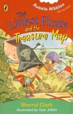 Aussie Nibbles : The Littlest Pirate and the Treasure Map : For Young Readers - Sherryl Clark