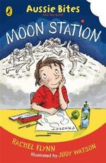 Aussie Bites : Moon Station - Rachel Flynn