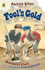Aussie Bites : Fool's Gold : Aussie Bites - Margaret Clark