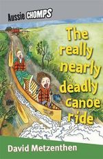 Aussie Chomps : The Really Nearly Deadly Canoe Ride : Primary School Readers -  David Metzenthen