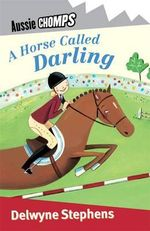 Aussie Chomps : A Horse Called Darling : Primary School Readers - Delwyne Stephens