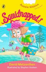 Aussie Nibbles : Squidnapped! : For Young Readers - David Metzenthen