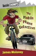Aussie Chomps : The Mobile Phone Detective : Primary School Readers - James Moloney