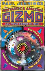 The Fantastic And Amazing Gizmo Bindup : Gizmo Ser. - Paul Jennings