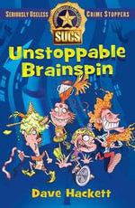 Unstoppable Brainspin : Seriously Useless Crime Stoppers - Dave Hackett