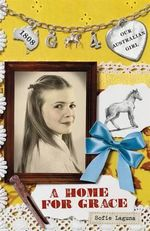 A Home for Grace : Our Australian Girl Series : Book 4 - Sofie Laguna