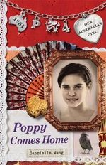 Poppy Comes Home : Our Australian Girl Series : Book 4 - Gabrielle Wang