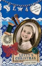 Letty's Christmas : Our Australian Girl Series : Book 4 - Alison Lloyd