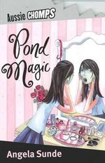 Aussie Chomps : Pond Magic : Primary School Readers -  Angela Sunde